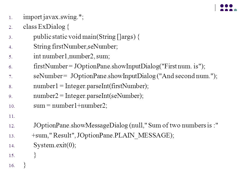 import javax.swing.*; class ExDialog { public static void main(String []args) { String firstNumber,seNumber;